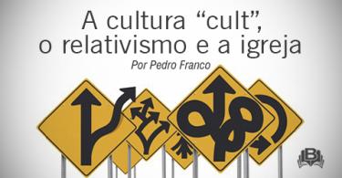 "A cultura ""cult"", o relativismo e a igreja"