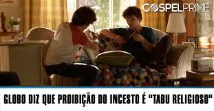 """Novela da Globo diz que proibição do incesto é """"tabu religioso"""""""