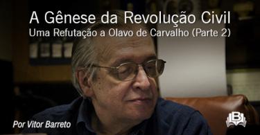 A Gênese da Revolução Civil - Uma Refutação a Olavo de Carvalho (Parte 2)