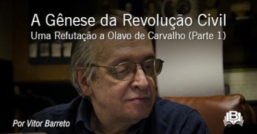 A Gênese da Revolução Civil - Uma Refutação a Olavo de Carvalho (Parte 1)