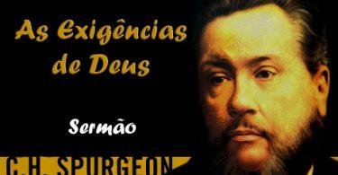 AS EXIGÊNCIAS DE DEUS (por C. H. Spurgeon) - Parte 02 de 02