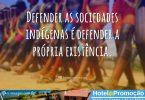 Defender as sociedades indígenas é defender a própria origem.