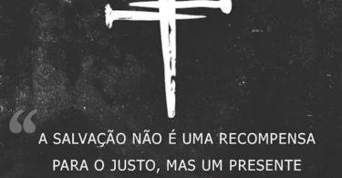 A Salvação não é uma recompensa para o justo...