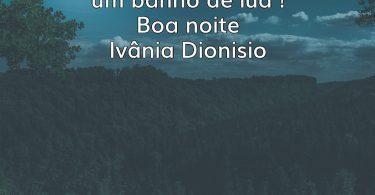 Que a lua fique carregada de Paz,para… Ivânia Dionisio